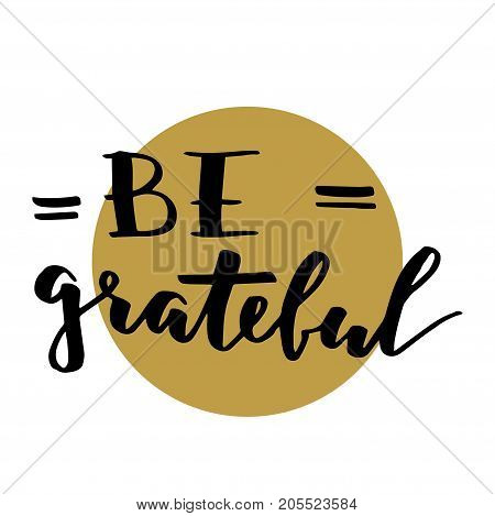 Vector Thanksgiving lettering for invitations or festive greeting cards. Handwritten calligraphy phrase: be grateful