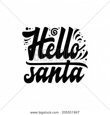 Hello Santa. Hand drawn calligraphy lettering inspirational quotes