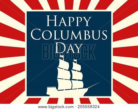 Happy Columbus Day, The Discoverer Of America. Holiday Card With Rays And Ship. Sailing Ship With Ma