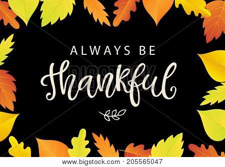 Always Be Thankful. Thanksgiving Day poster template with bright leaves. Hand written lettering on black background. Typographic holiday design, modern calligraphy. Vector illustration