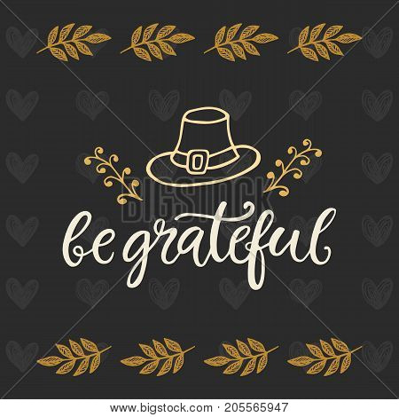Be Grateful. Thanksgiving Day poster template. Hand written lettering. Typographic holiday design, modern calligraphy. Vector illustration