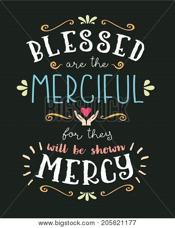 Blessed are the Merciful Hand Lettering Typographic Vector Art Poster Beatitudes Design from Gospel of Matthew with heart, hands, and design ornaments and accents on black background