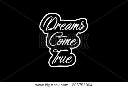 Dreams Come True Word Text Banner Postcard Logo Icon Design Creative Concept Idea
