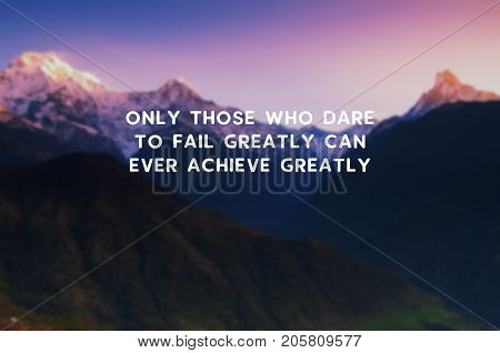 Life motivational and inspirational quotes - Only those who dare to fail greatly can ever achieve greatly. Blurry retro styled background.