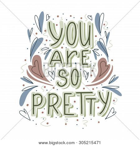 You Are So Pretty Hand Drawn Lettering With Doodle Heart And Leaves Decoration. Cute Compliment For