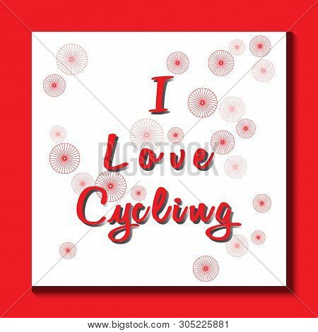 Red Inscription - I Love Cycling With A Shadow. White Backing On A Red Background. Red Wheels Of Dif