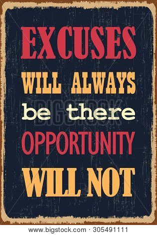 Excuses Will Always Be There Opportunity Will Not. Motivational Quote. Vector Typography Poster Desi