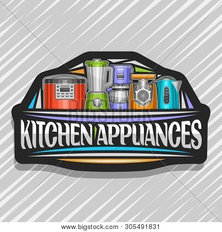 Vector Logo For Kitchen Appliances, Black Sign With Illustration Of Set Different Electrical Goods,