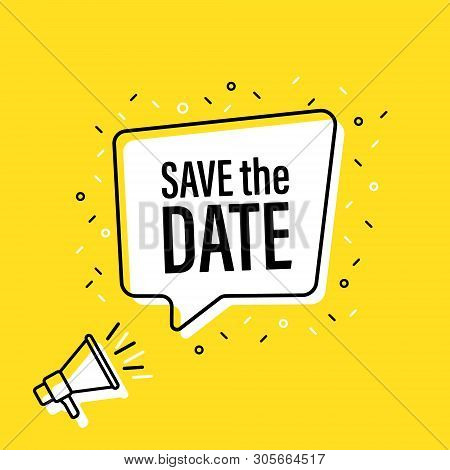 Male Hand Holding Megaphone With Save The Date Speech Bubble. Loudspeaker. Banner For Business, Mark