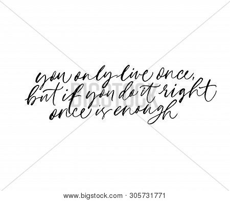 Wisdom Saying, Motivational Quote Handwritten Lettering. You Only Live Once, But If You Do It Right