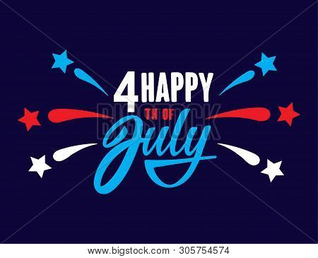 Happy Fourth Of July Independence Day Usa  Handwritten Phrase With Stars And Firework. Vector Letter