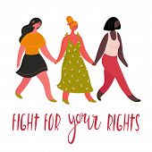 Diverse international and interracial group of three happy women. For girls power concept, feminine and feminism ideas, woman empowerment and role cards design. Fight for your rights text. poster
