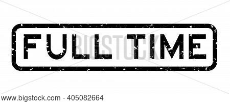 Grunge Black Full Time Word Square Rubber Seal Stamp On White Background