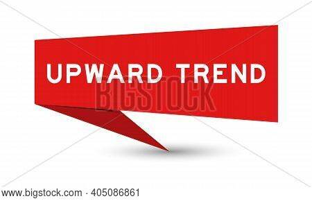 Paper Speech Banner With Word Upward Trend In Red Color On White Background (vector)