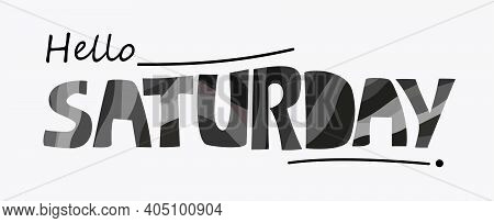 Hello Saturday Words Quote Vector Lettering. Graphic Design Typography Element. Hand Written Postcar