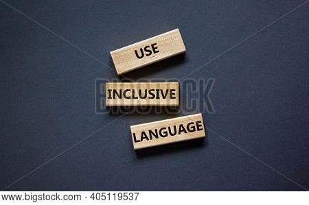 Use Inclusive Language Symbol. Wooden Blocks With Words 'use Inclusive Language'. Beautiful Grey Bac