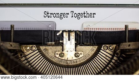 Stronger Together Symbol. Text 'stronger Together' Typed On Retro Typewriter. Business, Motivational