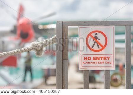 No Entry Sign - Danger Zone In Airport, Seaplane Rotor, Authorized Personnel Only, Restricted Area,
