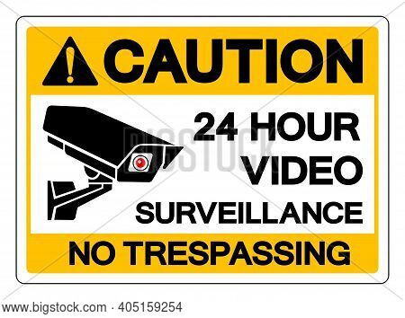 Caution 24 Hour Video Surveillance No Trespassing Symbol Sign, Vector Illustration, Isolate On White
