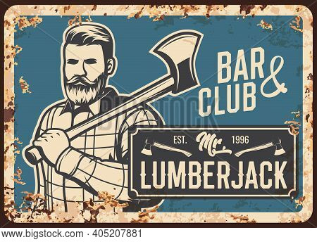 Lumberjack Man With Ax, Metal Rusty Plate, Vector Retro Poster. Lumber Jack Hipster With Beard And S
