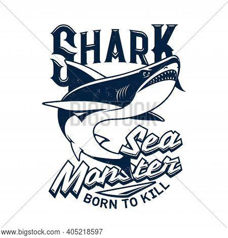 Tshirt Print With Shark Vector Mascot For Fishing Or Marine Club. Sea Monster Predator Animal Grunge
