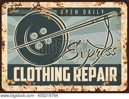 Express Clothing Repair Rusty Metal Plate, Vector Tailor Shop Vintage Rust Tin Sign With Needle And