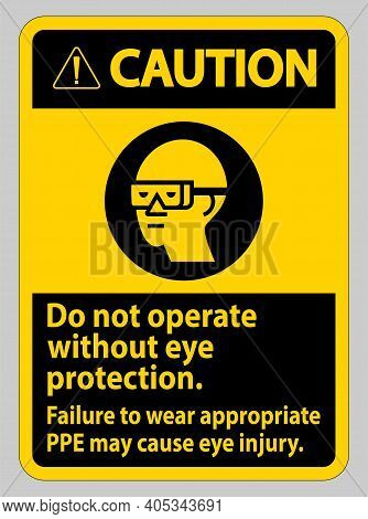 Caution Sign Do Not Enter Without Wearing Eye Protection,vision Damage Can Result