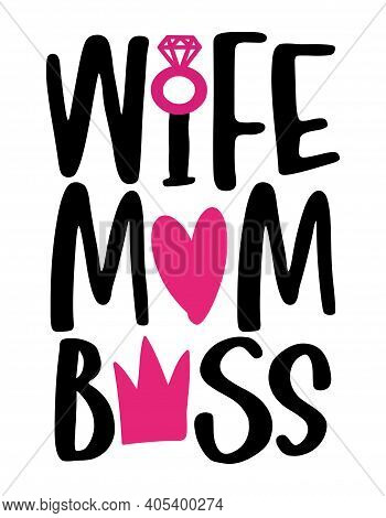 Wife Mom Boss. Hand Drawn Calligraphy Lettering Inspirational Quotes For Design Greeting Cards, Holi