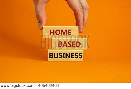 Home-based Business Symbol. Wooden Blocks Form The Words 'home-based Business' On Beautiful Orange B