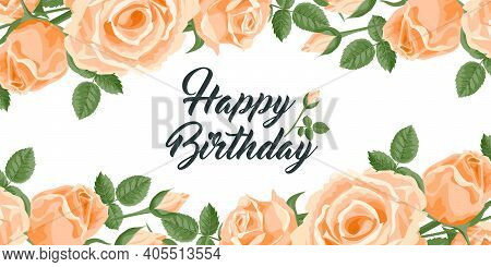 Happy Birthday Greeting Card. Vector Concept With Ivory Roses, Leaves And Happy Birthday Text. Card,