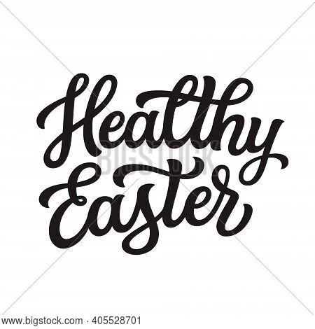Healthy Easter. Hand Lettering Text Isolated On White Background. Vector Typography For Easter Decor
