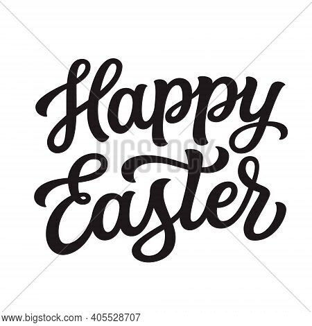Happy Easter. Hand Lettering Text Isolated On White Background. Vector Typography For Easter Decorat