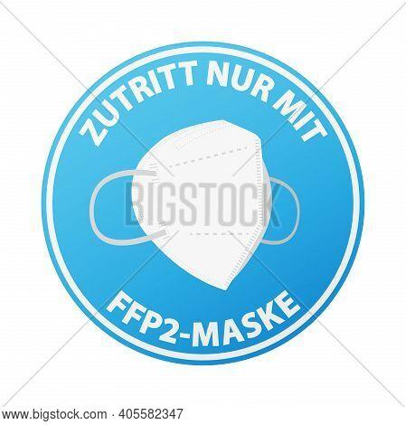 Round Sticker Or Sign With Text Zutritt Nur Mit Ffp2-maske, German For Enter Only When Wearing A Ffp