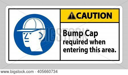 Caution Sign Bump Cap Required When Entering This Area