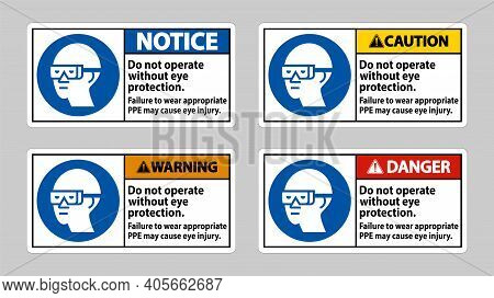 Do Not Operate Without Eye Protection, Failure To Wear Appropriate Ppe May Cause Eye Injury