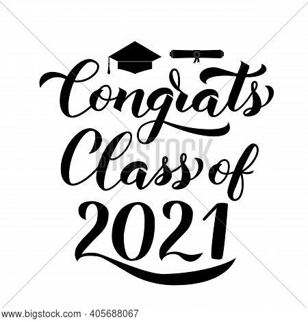 Congrats Class Of 2021 Calligraphy Lettering With Graduation Cap Isolated On White. Congratulations