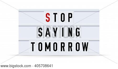 Stop Saying Tomorrow. Text Displayed On A Vintage Letter Board Light Box. Vector Illustration.