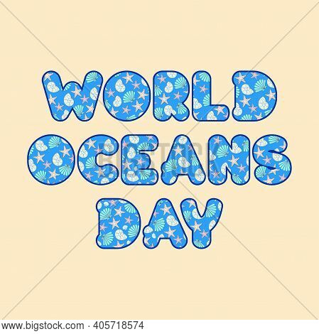 World Oceans Day Lettering With Seashells And Starfish. Vector Template For Logo, Icon, Badge, Flyer