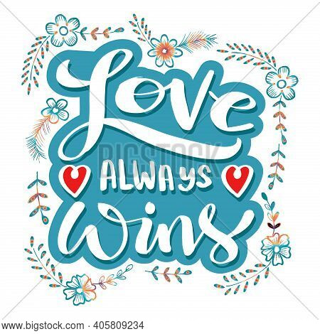 Love Always Wins. Hand Lettering Love Quote For Your Design.