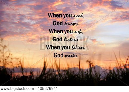 When You Need, God Knows. When You Ask, God Listens. When You Believe, God Works. Believe In God Con