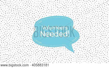 Volunteers Needed. Blue Speech Bubble On Polka Dot Pattern. Volunteering Service Sign. Charity Work