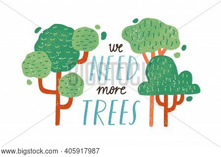 Ecology And Environment Protection Concept. We Need More Trees Slogan And Wood Plants Isolated On Wh