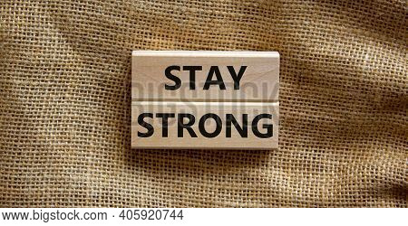 Stay Strong Symbol. Wooden Blocks With Words 'stay Strong'. Beautiful Canvas Background. Copy Space.