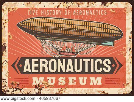 Aeronautics Museum Rusty Metal Plate, Vector Dirigible Rust Tin Sign, Vintage Air Vehicle Retro Post