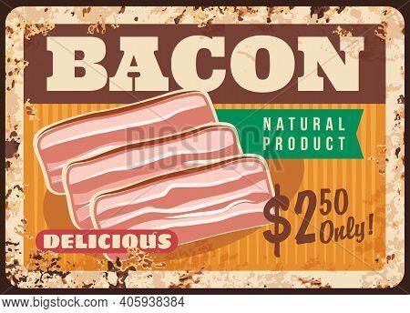 Bacon Metal Plate Rusty, Butchery Shop Meat Poster, Vector Retro. Breakfast Food Menu Or Farm Market