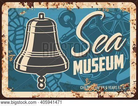 Sea Museum Metal Plate Rusty, Nautical Seafaring And Ship Sailing Vector Retro Poster. Maritime And