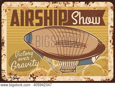 Airship Show Rusty Metal Plate, Vector Dirigible, Vintage Zeppelin Air Transport Rust Tin Sign. Hist