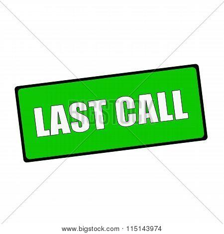 Last Call Wording On Rectangular Green Signs