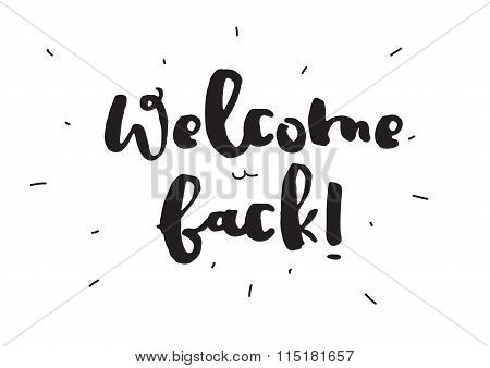 Welcome back. Greeting card with calligraphy. Hand drawn design elements. Black and white.