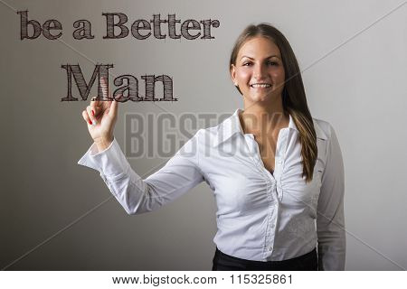 Be A Better Man - Beautiful Girl Touching Text On Transparent Surface